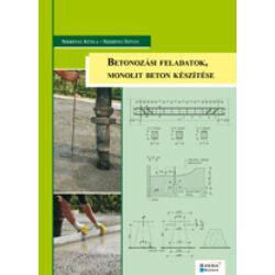 Betonozási feladatok, monolit beton készítése - Szerényi Attila, Szerényi István