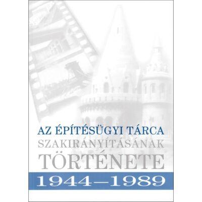 Az építésügyi tárca szakirányításának története 1944-1989
