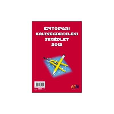 Építőipari költségbecslési segédlet 2012 - KAMARAI TAGOKNAK