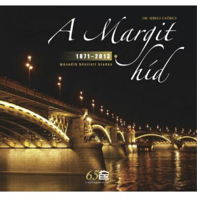 A Margit híd 1871-2013 (2. bővített kiadás)