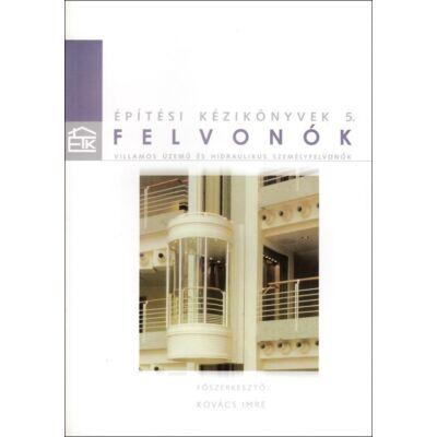 Felvonók – Építési kézikönyvek 5. (2004 kiadás)