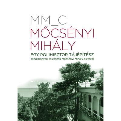 Mőcsényi Mihály. Egy polihisztor tájépítész