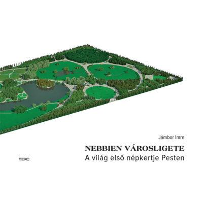 Nebbien Városligete - A világ első népkertje Pesten