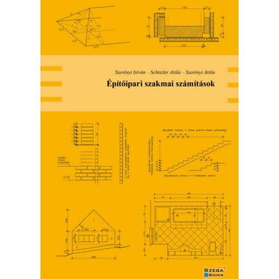 Építőipari szakmai számítások (Szerényi István - Schiszler Attila - Szerényi Attila)