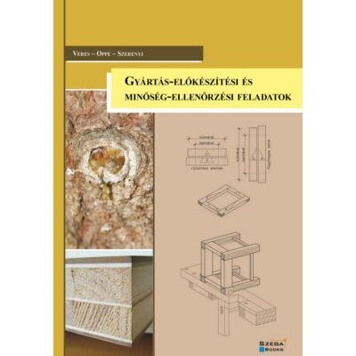 Gyártás-előkészítési és minőség-ellenőrzési feladatok - Veres, Oppe, Szerényi