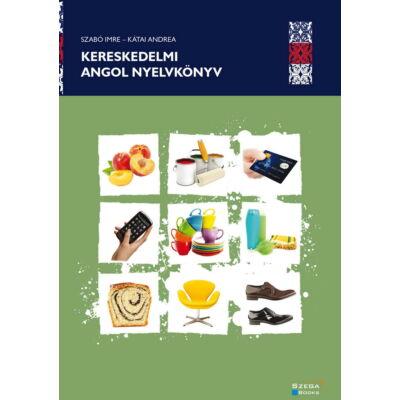 Kereskedelmi angol nyelvkönyv (Kátai Andrea - Szabó Imre)